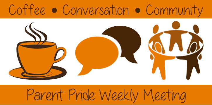Parent Pride Weekly Meeting, Coffee. Conversation. Community.